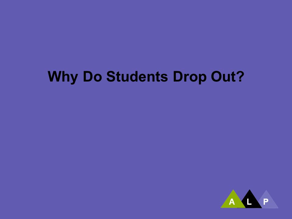 ALP Why Do Students Drop Out?