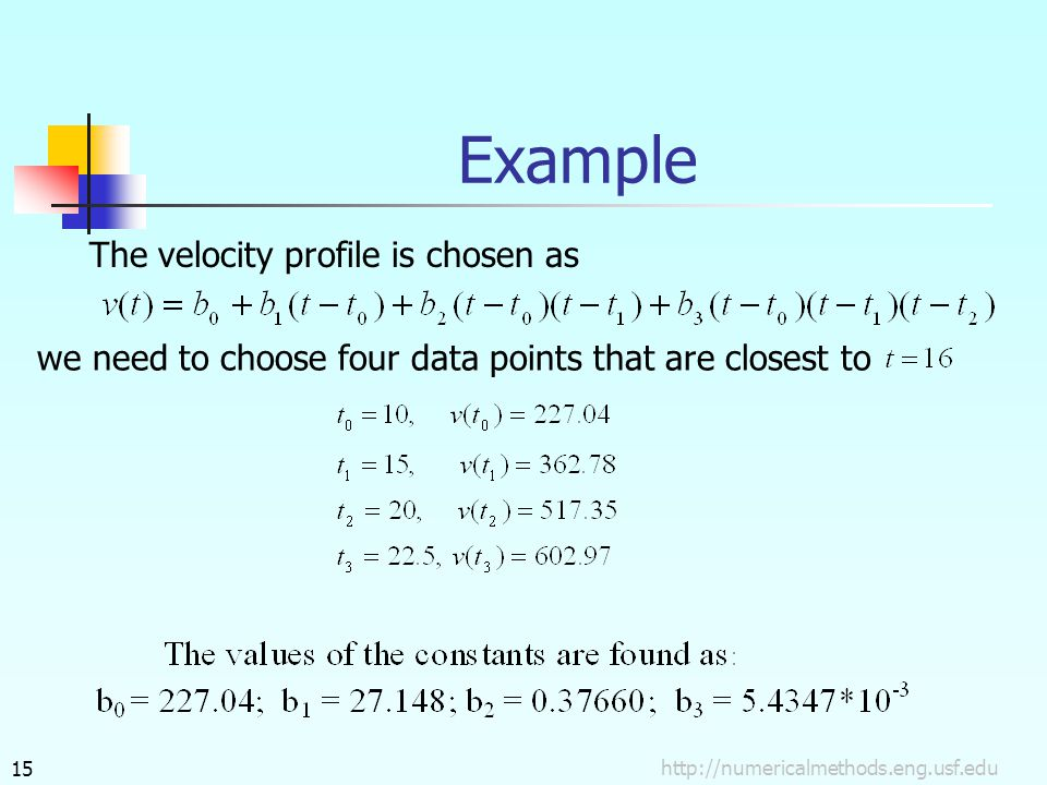 http://numericalmethods.eng.usf.edu15 Example The velocity profile is chosen as we need to choose four data points that are closest to