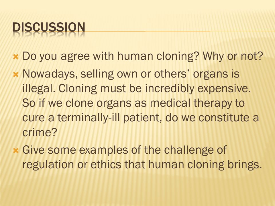  Do you agree with human cloning. Why or not.