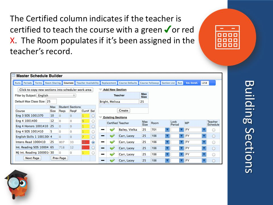 Building Sections The Certified column indicates if the teacher is certified to teach the course with a green ✔ or red X. The Room populates if it's b