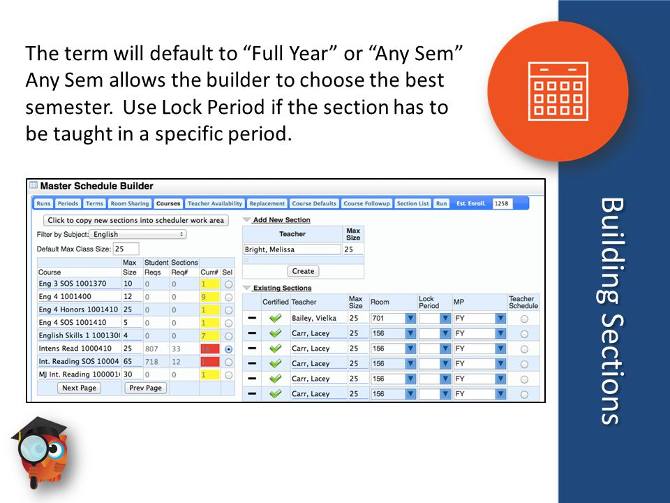 "Building Sections The term will default to ""Full Year"" or ""Any Sem"" Any Sem allows the builder to choose the best semester. Use Lock Period if the sec"