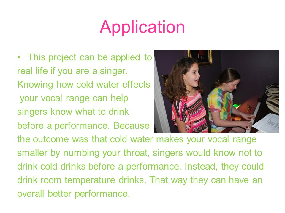 Application This project can be applied to real life if you are a singer.
