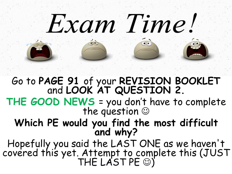 Go to PAGE 91 of your REVISION BOOKLET and LOOK AT QUESTION 2.