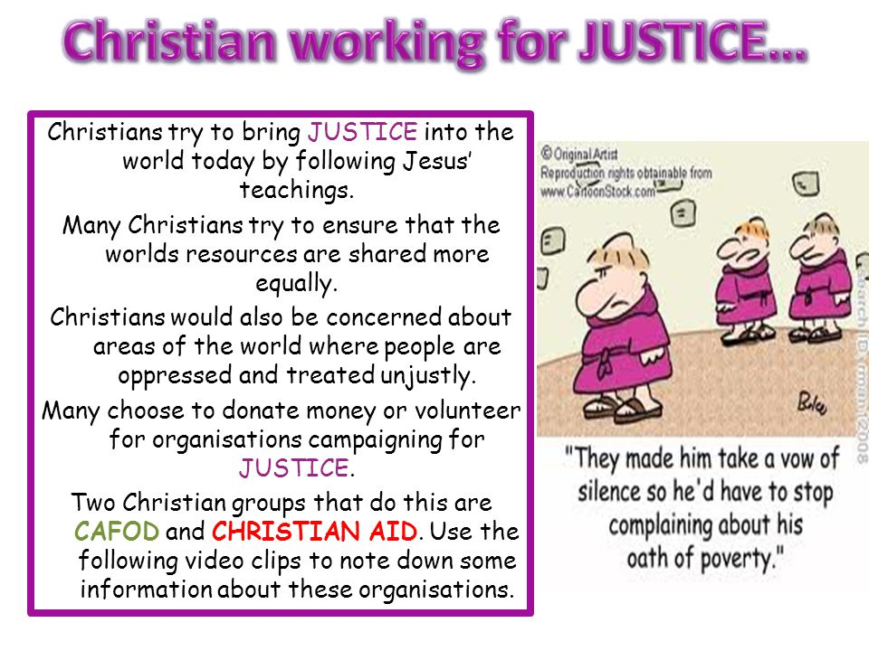 Christians try to bring JUSTICE into the world today by following Jesus' teachings.