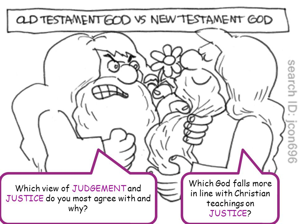 What is the difference between the kind of JUDGEMENT and JUSTICE shown by OLD TESTAMENT God and NEW TESTAMENT God.