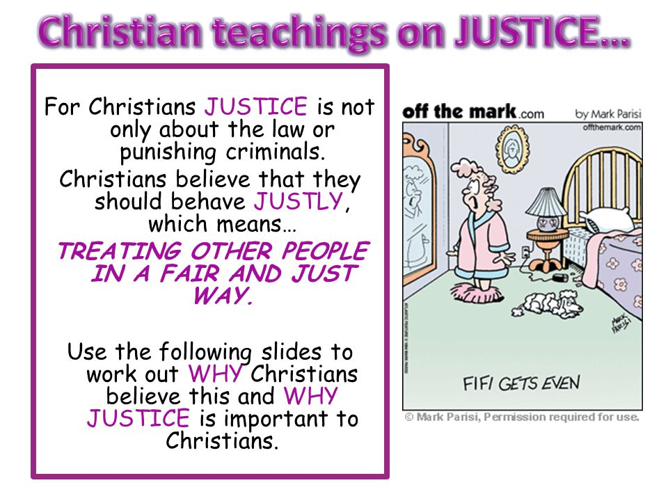 For Christians JUSTICE is not only about the law or punishing criminals.