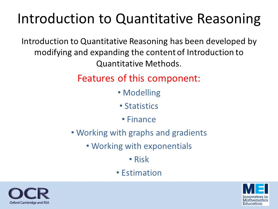 Introduction to Quantitative Reasoning Introduction to Quantitative Reasoning has been developed by modifying and expanding the content of Introduction to Quantitative Methods.