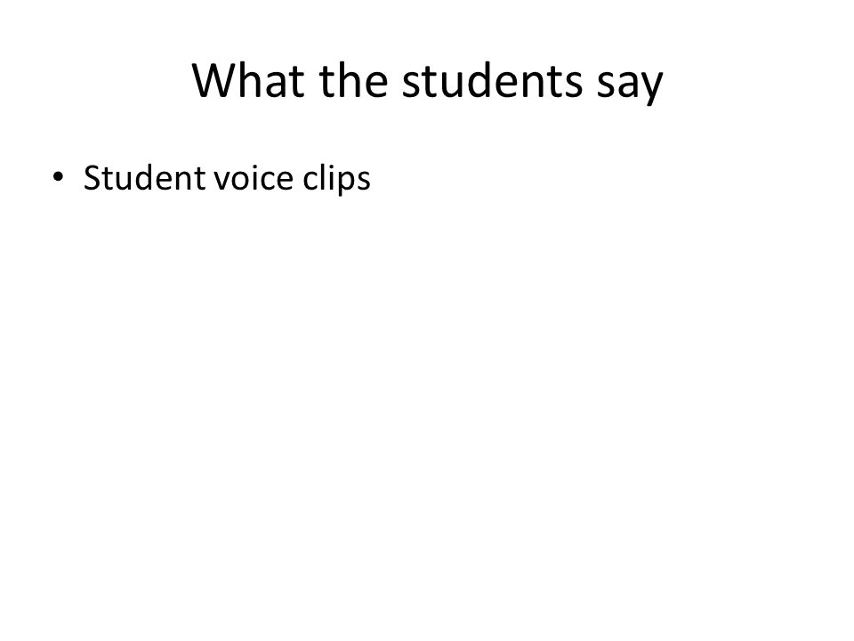 What the students say Student voice clips