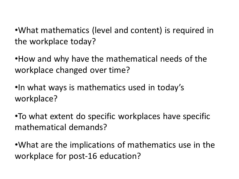 What mathematics (level and content) is required in the workplace today.