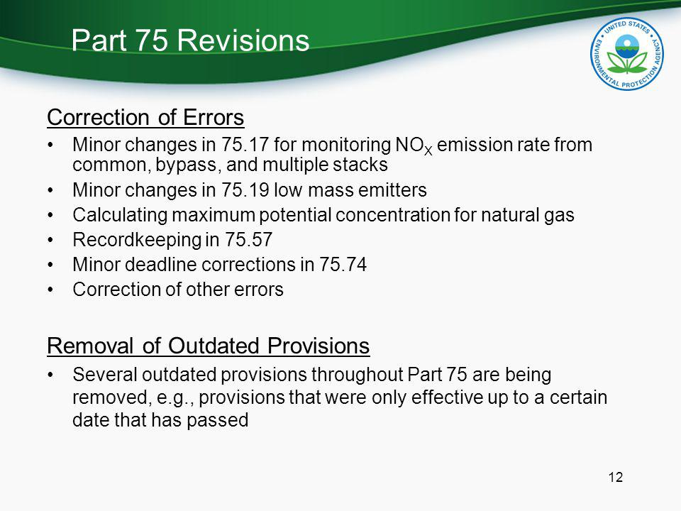 Correction of Errors Minor changes in 75.17 for monitoring NO X emission rate from common, bypass, and multiple stacks Minor changes in 75.19 low mass
