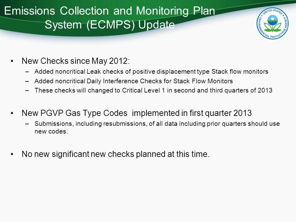 New Checks since May 2012: –Added noncritical Leak checks of positive displacement type Stack flow monitors –Added noncritical Daily Interference Checks for Stack Flow Monitors –These checks will changed to Critical Level 1 in second and third quarters of 2013 New PGVP Gas Type Codes implemented in first quarter 2013 –Submissions, including resubmissions, of all data including prior quarters should use new codes.