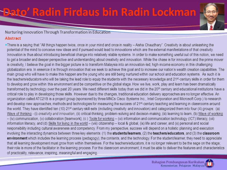 Dato' Radin Firdaus bin Radin Lockman Nurturing Innovation Through Transformation in Education Abstract There is a saying that All things happen twice, once in your mind and once in reality – Aisha Chaudhary .