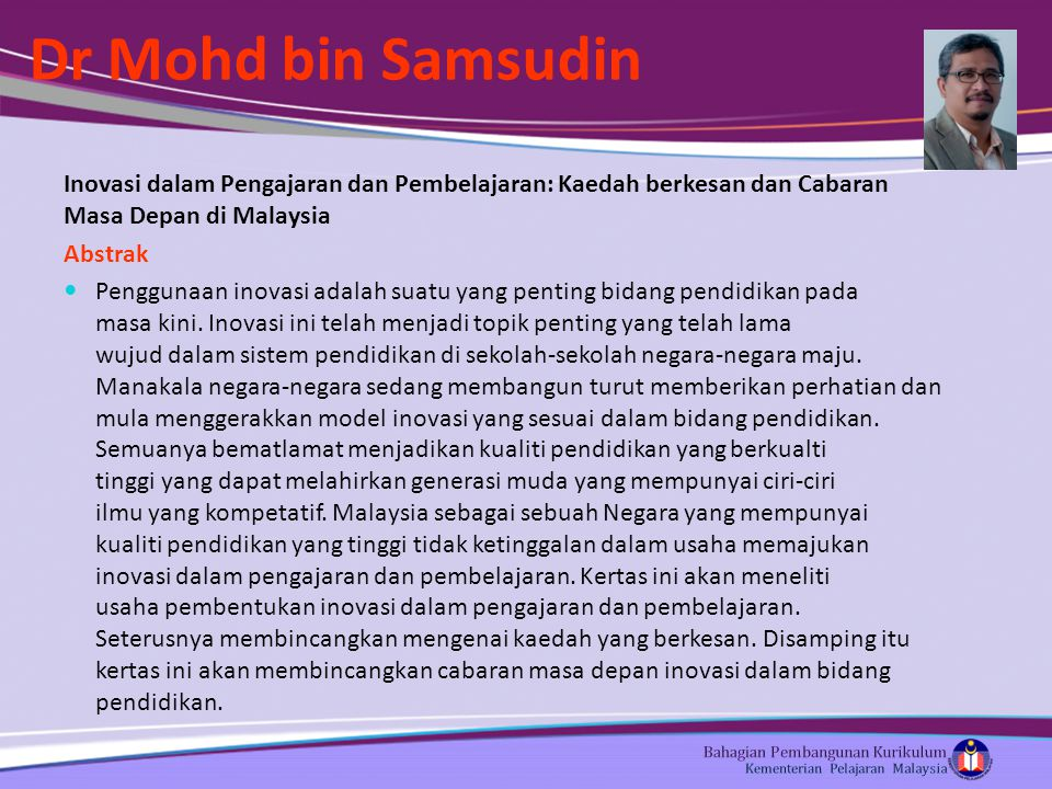 Dr Mohd bin Samsudin Inovasi dalam Pengajaran dan Pembelajaran: Kaedah berkesan dan Cabaran Masa Depan di Malaysia Abstrak Penggunaan inovasi adalah suatu yang penting bidang pendidikan pada masa kini.