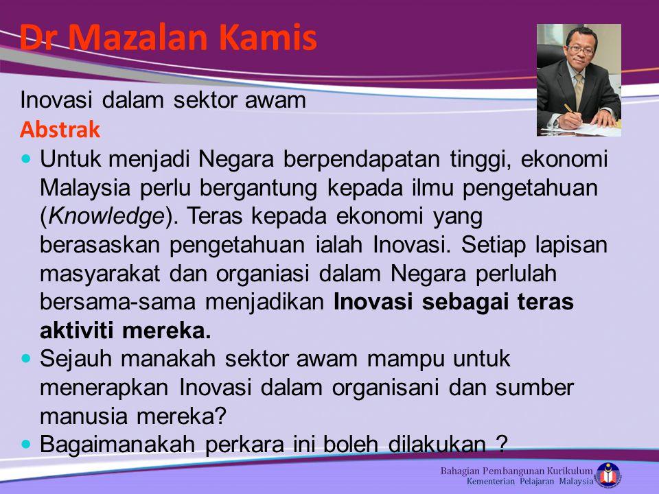 Dr Mazalan Kamis Inovasi dalam sektor awam Abstrak Untuk menjadi Negara berpendapatan tinggi, ekonomi Malaysia perlu bergantung kepada ilmu pengetahuan (Knowledge).
