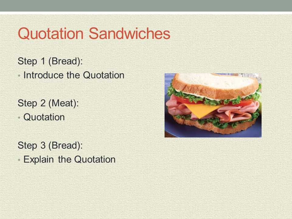 Quotation Sandwiches Step 1 (Bread): Introduce the Quotation Step 2 (Meat): Quotation Step 3 (Bread): Explain the Quotation