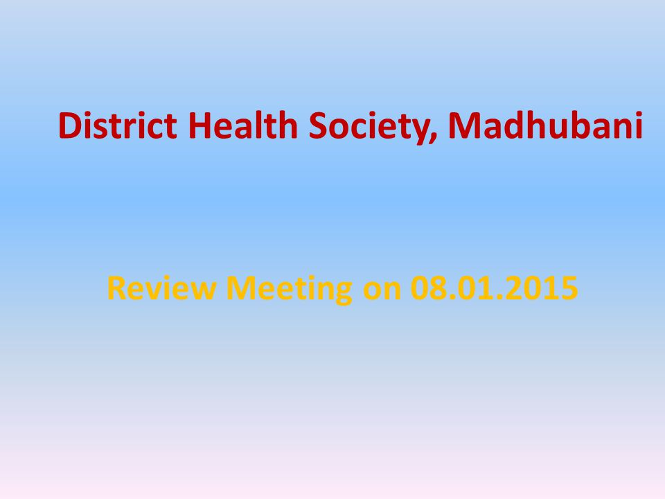 District Health Society, Madhubani Review Meeting on 08.01.2015