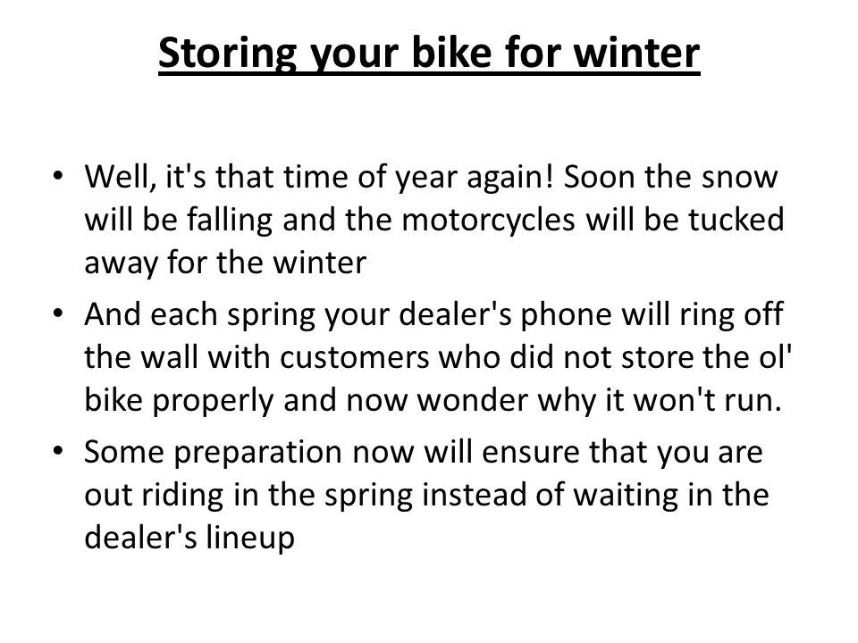 Storing your bike for winter Well, it s that time of year again.