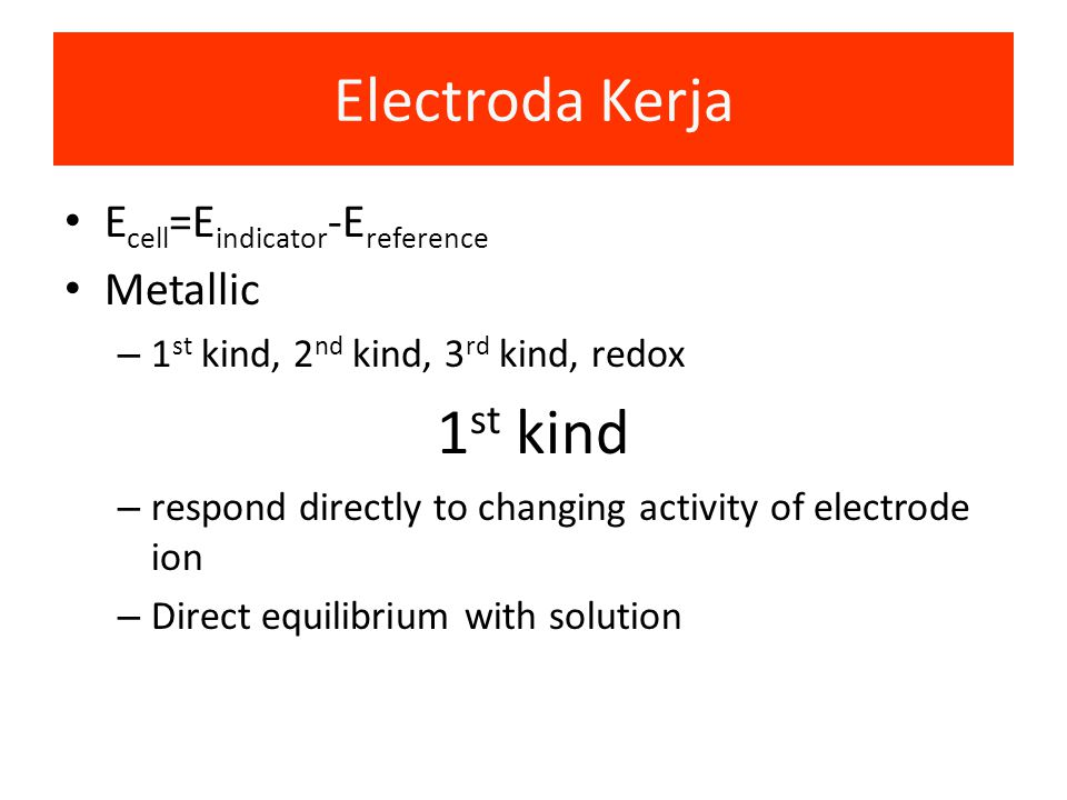 Electroda Kerja Inert: Pt, Au, Carbon. Tidak ikut bereaksi. Contoh:SCE    Fe 3+, Fe 2+ (aq)   Pt(s) Elektroda Logam yang mendeteksi ion logamnya sendi