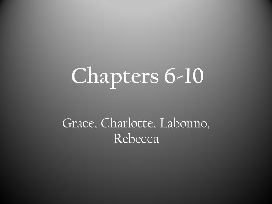 Chapters 6-10 Grace, Charlotte, Labonno, Rebecca