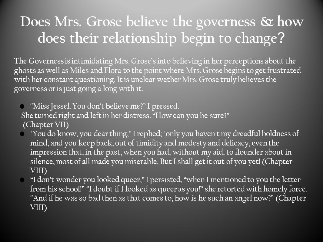 Does Mrs. Grose believe the governess & how does their relationship begin to change .