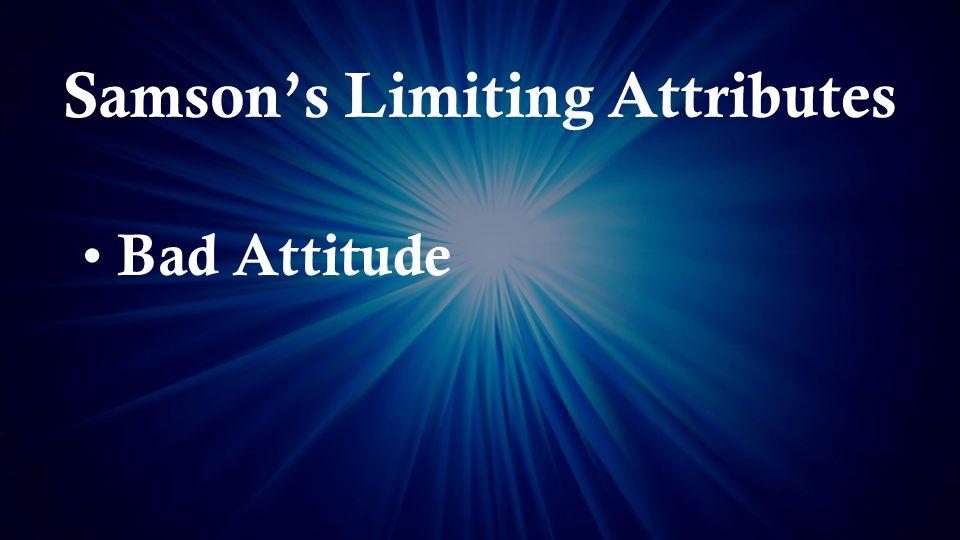 Samson's Limiting Attributes Bad Attitude