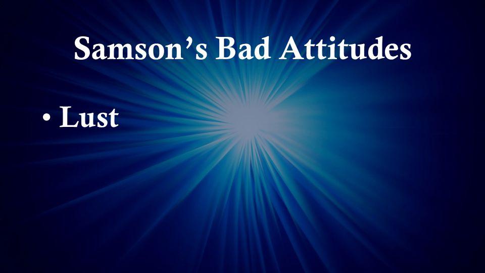 Samson's Bad Attitudes Lust