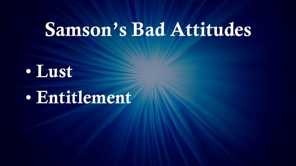 Samson's Bad Attitudes Lust Entitlement