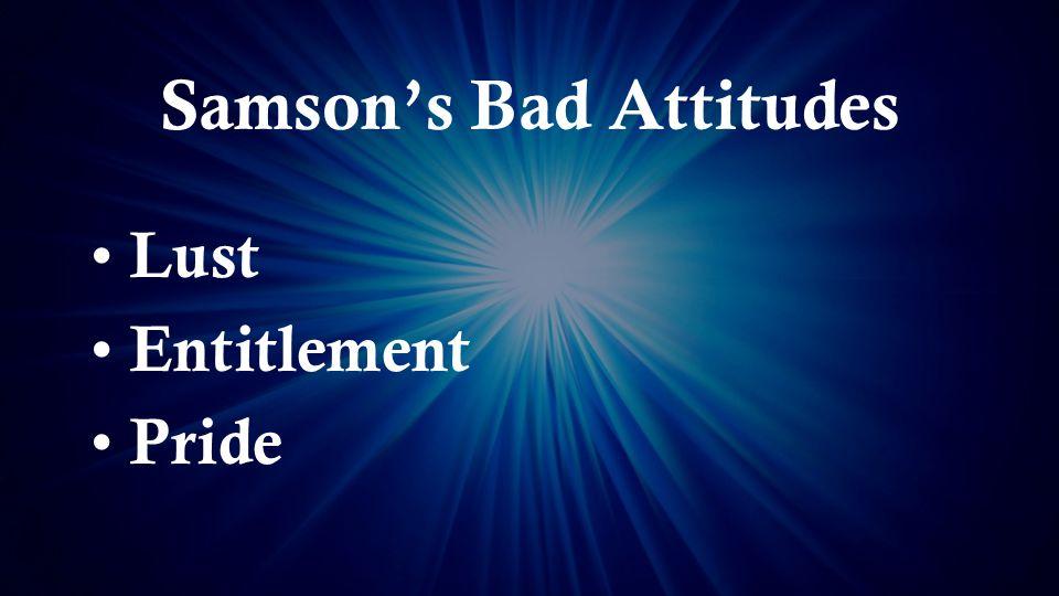 Samson's Bad Attitudes Lust Entitlement Pride