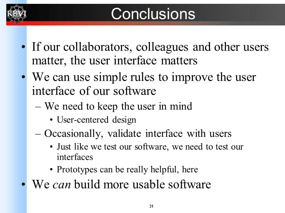 31 Conclusions If our collaborators, colleagues and other users matter, the user interface matters We can use simple rules to improve the user interfa