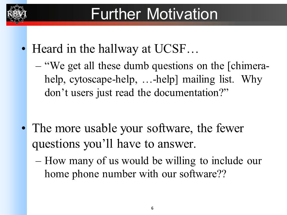 "6 Further Motivation Heard in the hallway at UCSF… –""We get all these dumb questions on the [chimera- help, cytoscape-help, …-help] mailing list. Why"