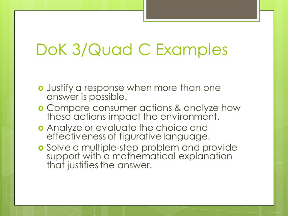 DoK 3/Quad C Examples  Justify a response when more than one answer is possible.  Compare consumer actions & analyze how these actions impact the en