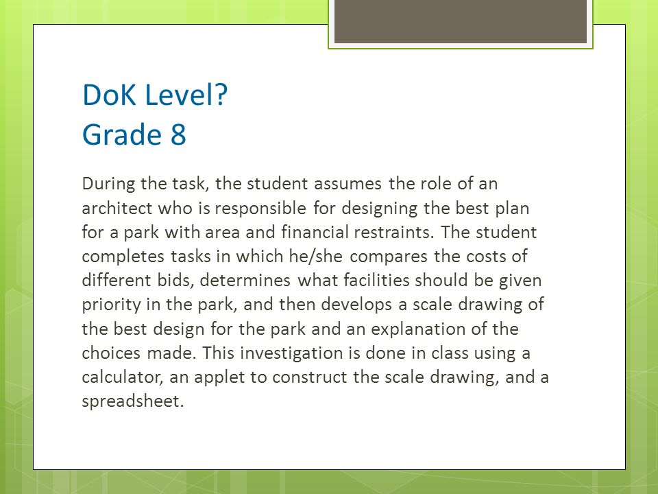 DoK Level? Grade 8 During the task, the student assumes the role of an architect who is responsible for designing the best plan for a park with area a