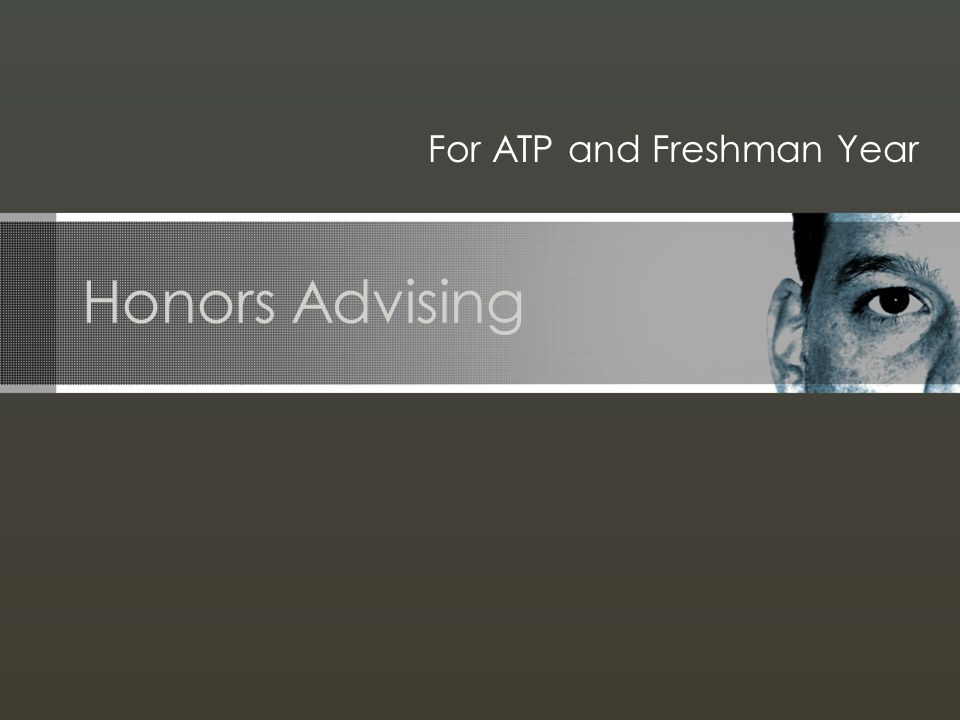 Honors Advising For ATP and Freshman Year