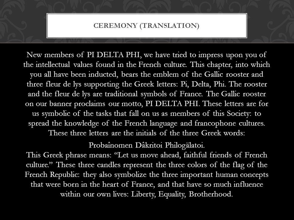 CEREMONY (TRANSLATION) New members of PI DELTA PHI, we have tried to impress upon you of the intellectual values found in the French culture.