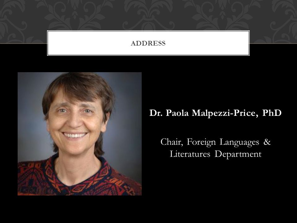 ADDRESS Dr. Paola Malpezzi-Price, PhD Chair, Foreign Languages & Literatures Department