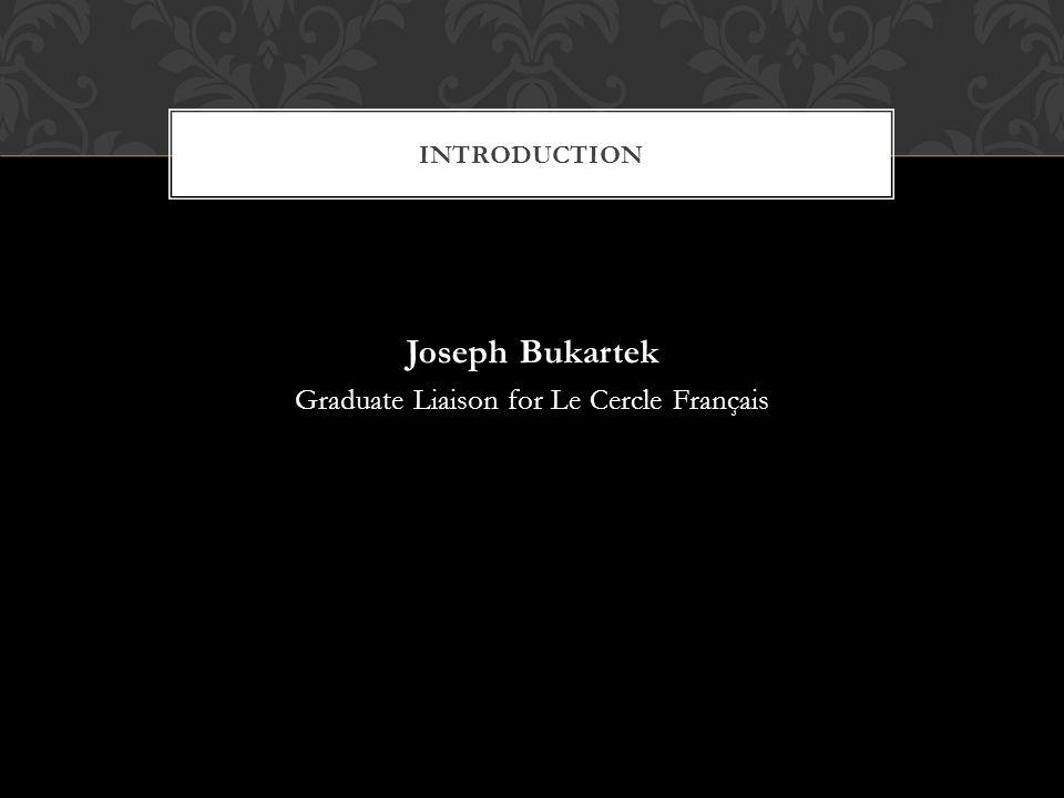 INTRODUCTION Joseph Bukartek Graduate Liaison for Le Cercle Français