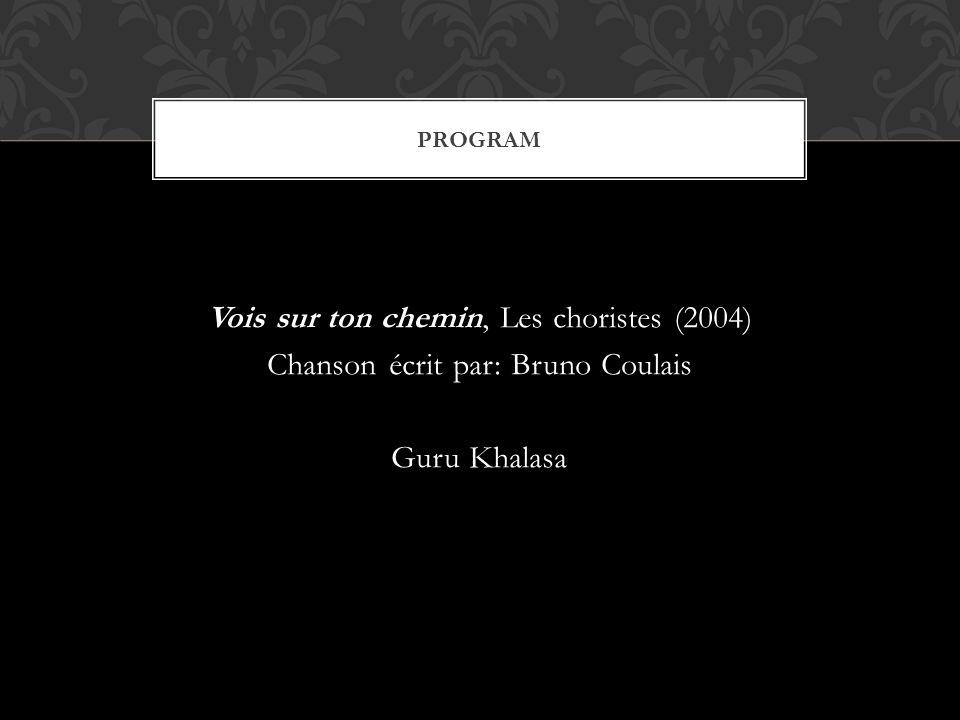 PROGRAM Vois sur ton chemin, Les choristes (2004) Chanson écrit par: Bruno Coulais Guru Khalasa