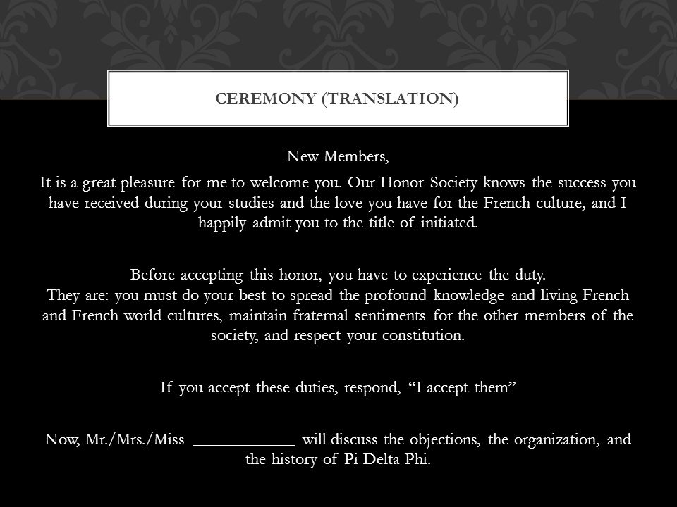 CEREMONY (TRANSLATION) New Members, It is a great pleasure for me to welcome you.