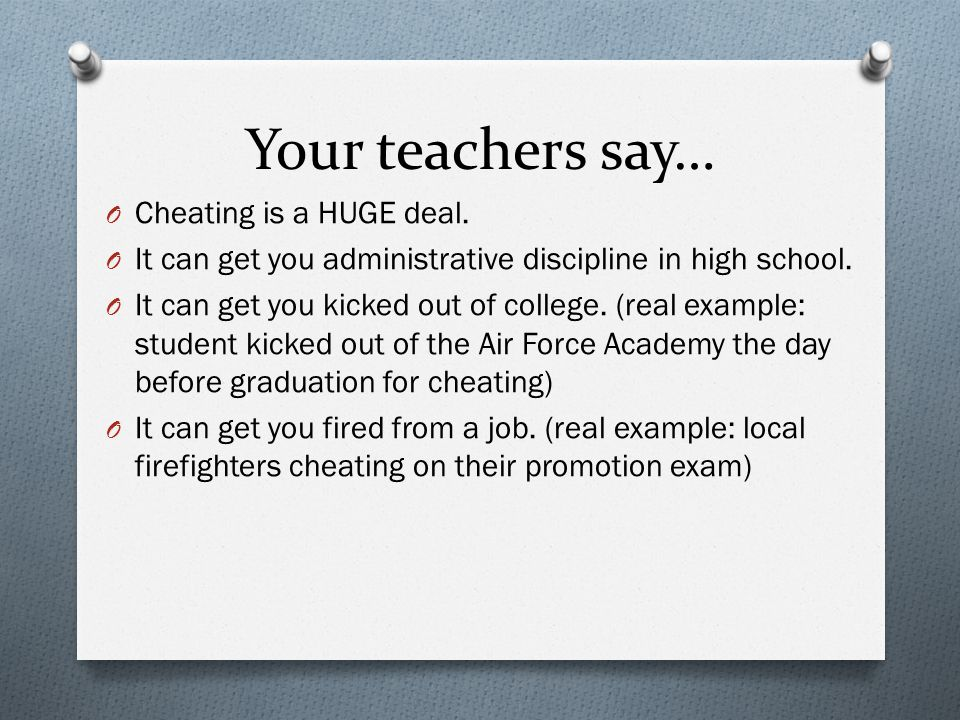 Your teachers say… O Cheating is a HUGE deal.