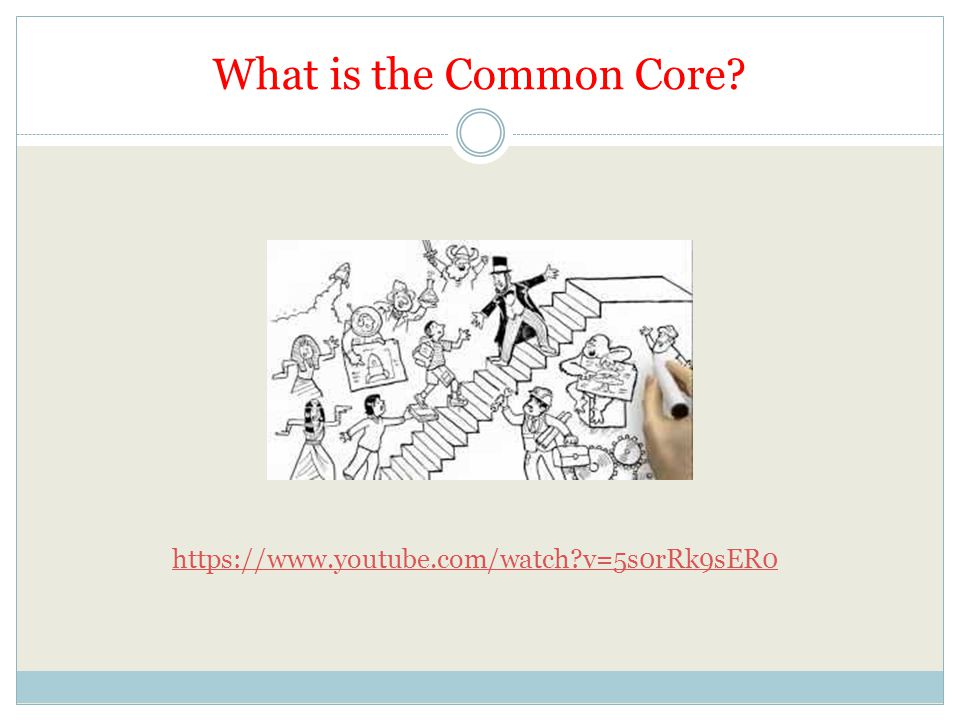 What is the Common Core? https://www.youtube.com/watch?v=5s0rRk9sER0