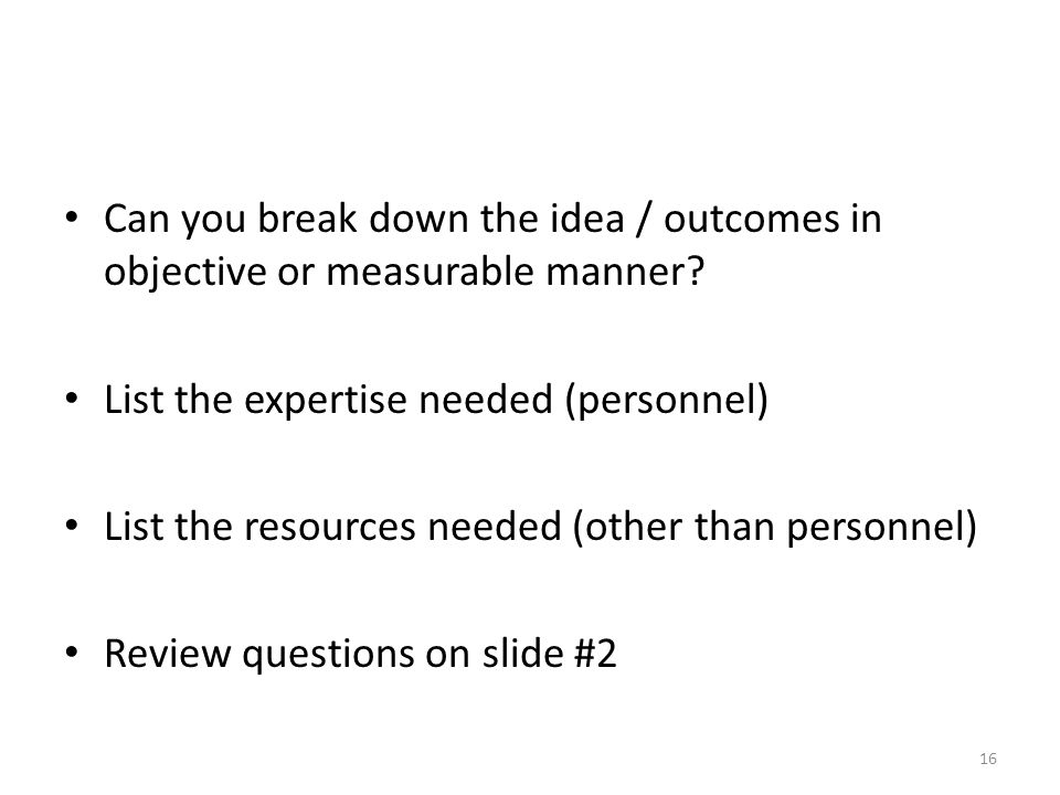 Can you break down the idea / outcomes in objective or measurable manner.