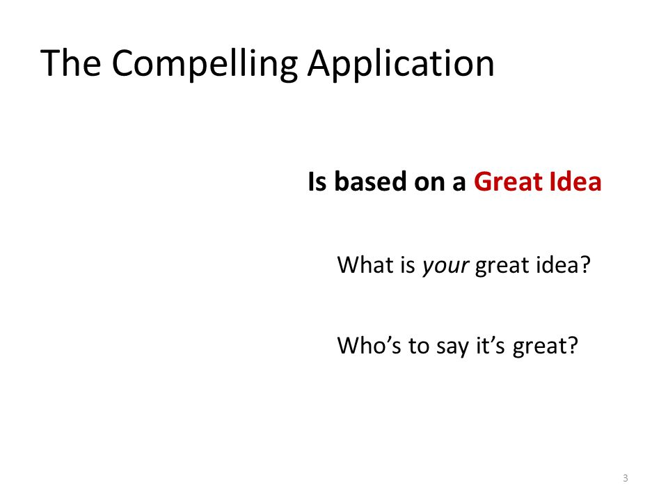 The Compelling Application Is based on a Great Idea What is your great idea.