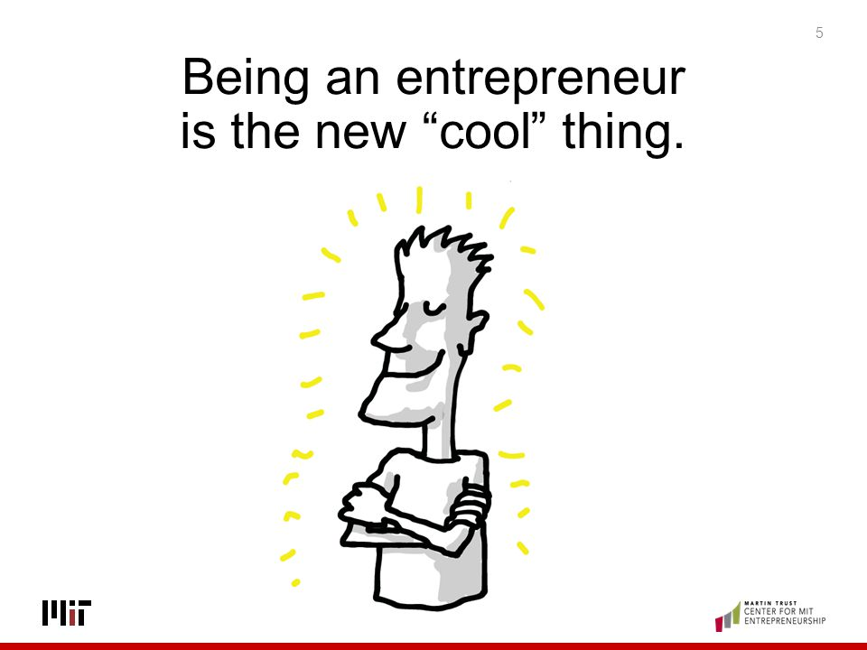 5 Being an entrepreneur is the new cool thing.