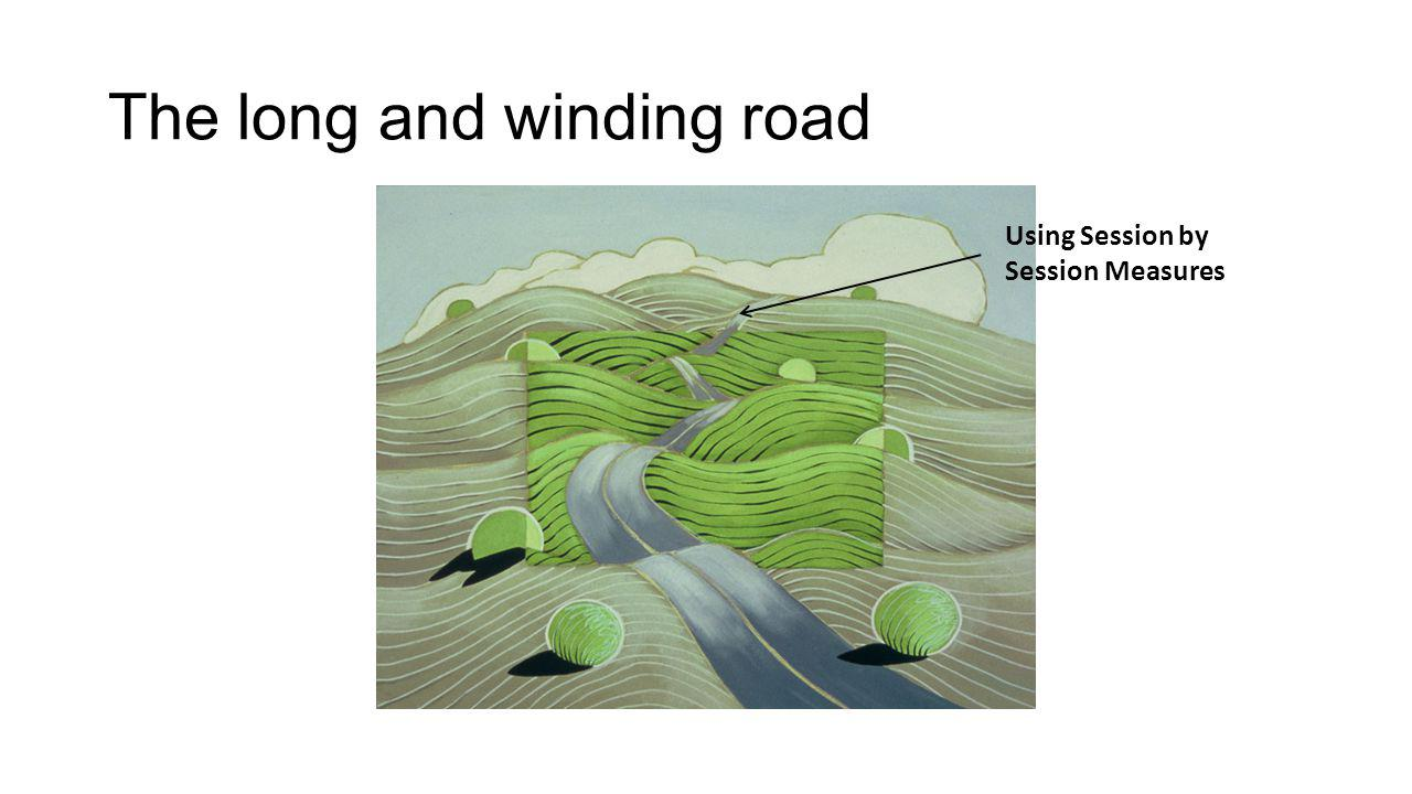 The long and winding road Using Session by Session Measures