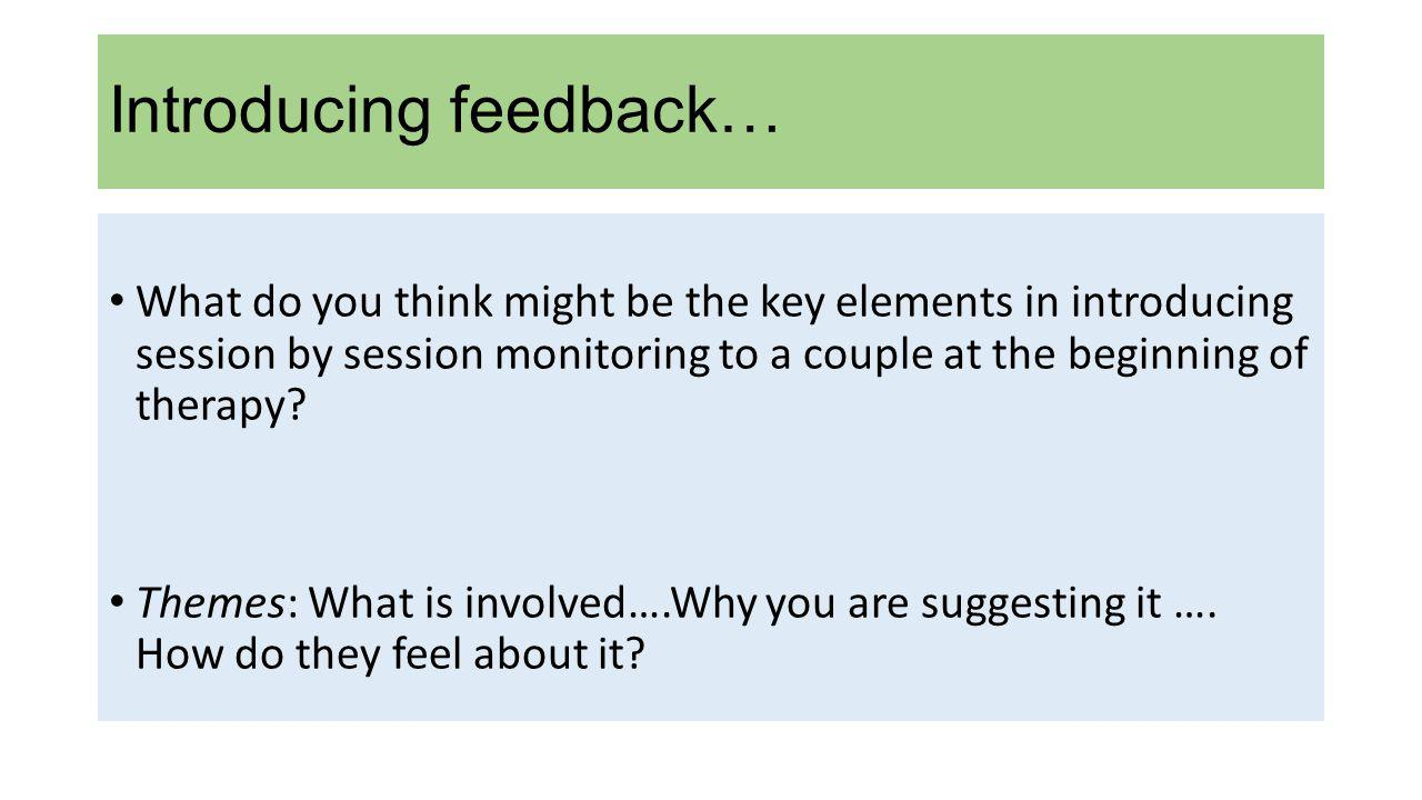 Introducing feedback… What do you think might be the key elements in introducing session by session monitoring to a couple at the beginning of therapy