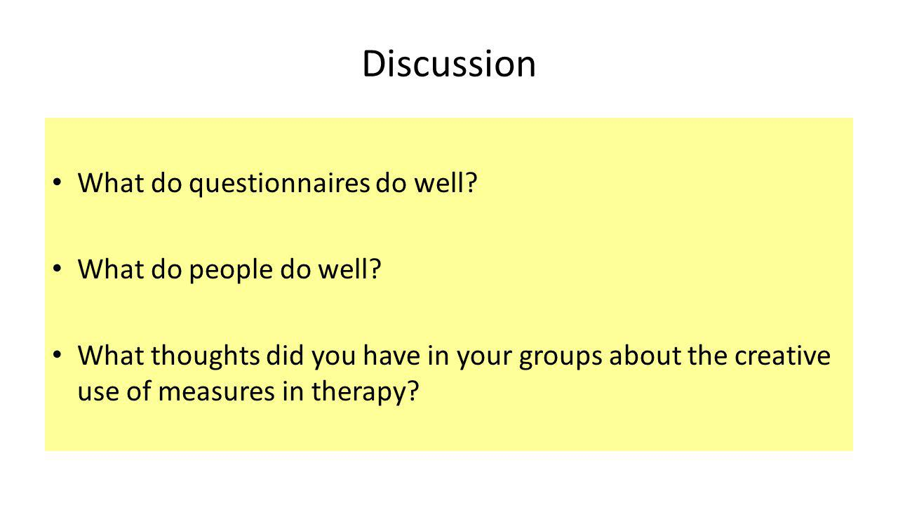 Discussion What do questionnaires do well.What do people do well.