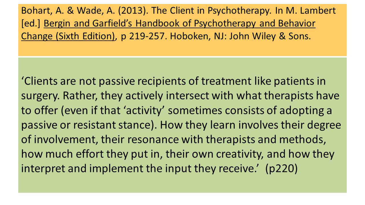 Bohart, A.& Wade, A. (2013). The Client in Psychotherapy.