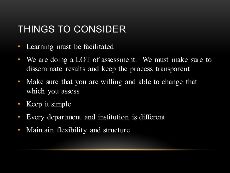 THINGS TO CONSIDER Learning must be facilitated We are doing a LOT of assessment.