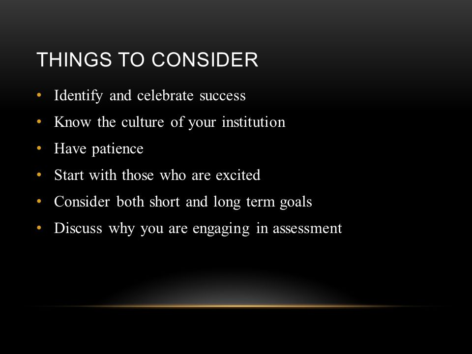 THINGS TO CONSIDER Identify and celebrate success Know the culture of your institution Have patience Start with those who are excited Consider both sh