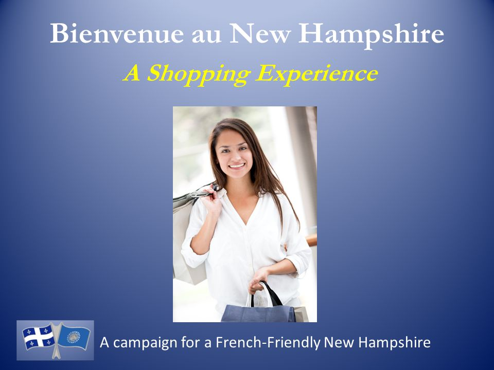 Bienvenue au New Hampshire A Shopping Experience A campaign for a French-Friendly New Hampshire